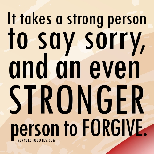 It-takes-a-strong-person-to-say-sorry-and-an-ever-stronger-person-to-forgive.forgiveness-quotes.jpg